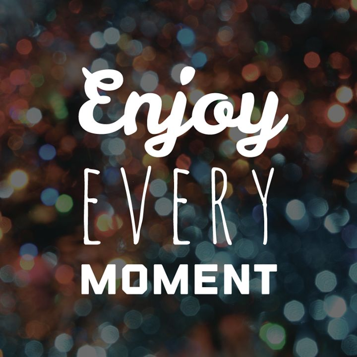 Enjoy Every Moment Quo...