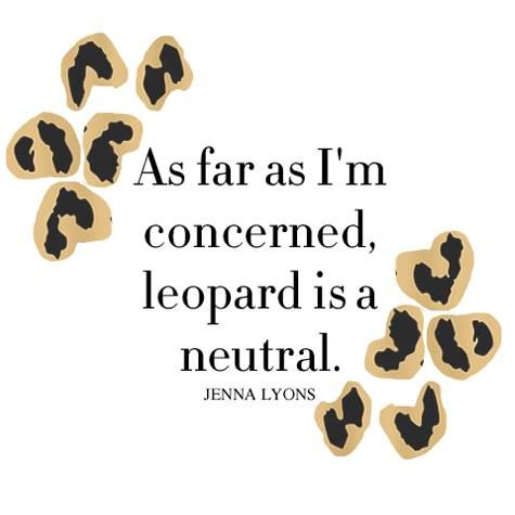 """As far as I'm concerned, leopard is a neutral.""  Jenna Lyons"