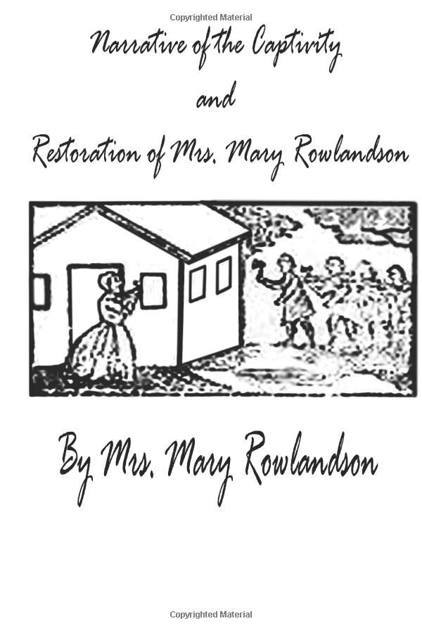 a narrative of the captivity and Rowlandson's the narrative of the captivity and restoration of mrs mary rowlandson can be clearly distinguished as personal narrative due to its being written in which of the following a second person point of view b third person limited point of view c third person omniscient point of view d first person point of view.