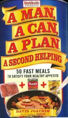 A Man, A Can, A Plan, A Second Helping: 50 Fast Meals to Satisfy Your Healthy Appetite by David Joachim. $10.87. Author: David Joachim. Publisher: Rodale Books (May 1, 2007). Save 32% Off!