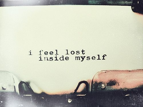I feel lost inside myself.  Quotes  Pinterest