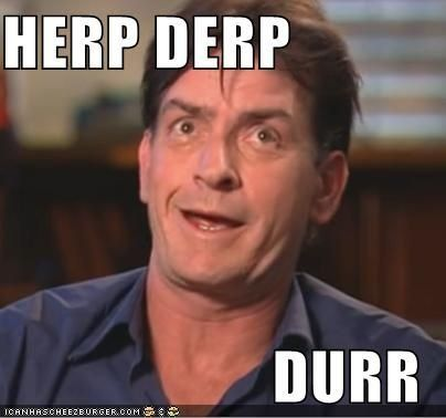 herps derp Some days you herp a derp, sometimes the derp herps you.