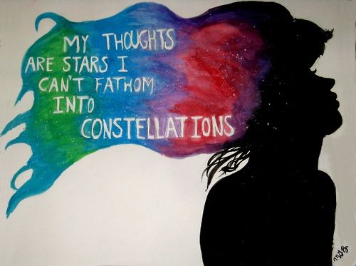 my thoughts are stars I cannot fathom into constellations ...