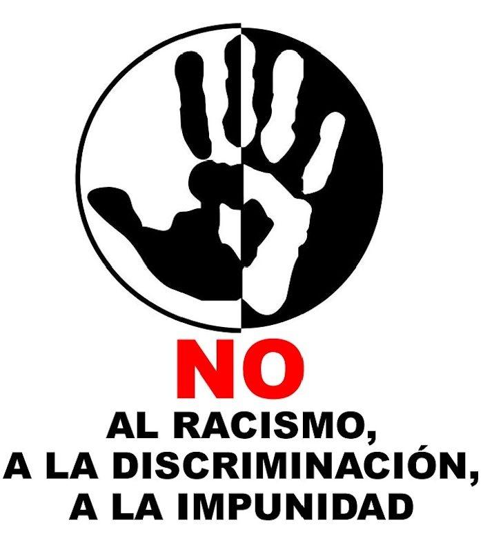 NO AL RACISMO, A LA DISCRIMINACION, A LA IMPUNIDAD.  ____________________________  NO TO RACISM, DISCRIMINATION, IMPUNITY.