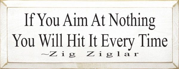 If You Aim At Nothing You Ll Hit It Every Time By Zig