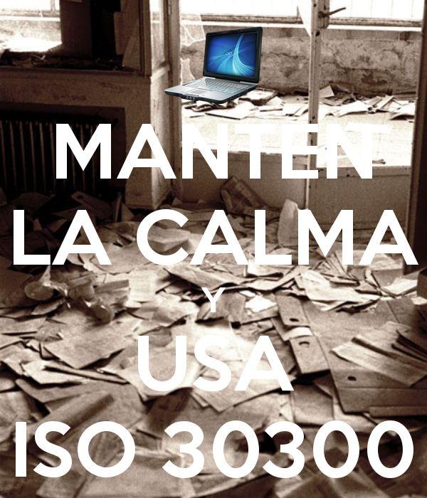 Mantén la calma y usa la ISO 30300