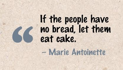 If They Have No Bread Let Them Eat Cake