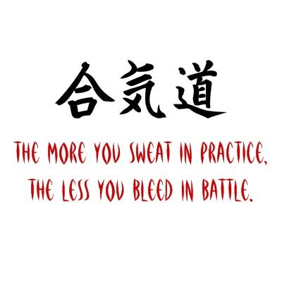 Our Kenpo Karate saying is The more you sweat in peace, the less you bleed in war.