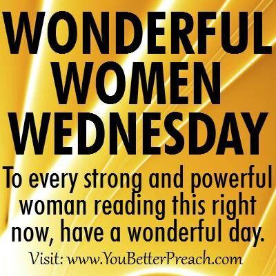 Happy Wednesday my wonderful women. Inspirational Quotes
