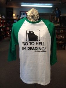 "I really need this shirt ""go to hell i'm reading"".  And my b'day is coming up."