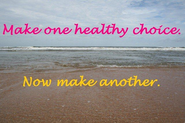 Make one healthy choice. Now make another. My motto for 2013. It's all ...