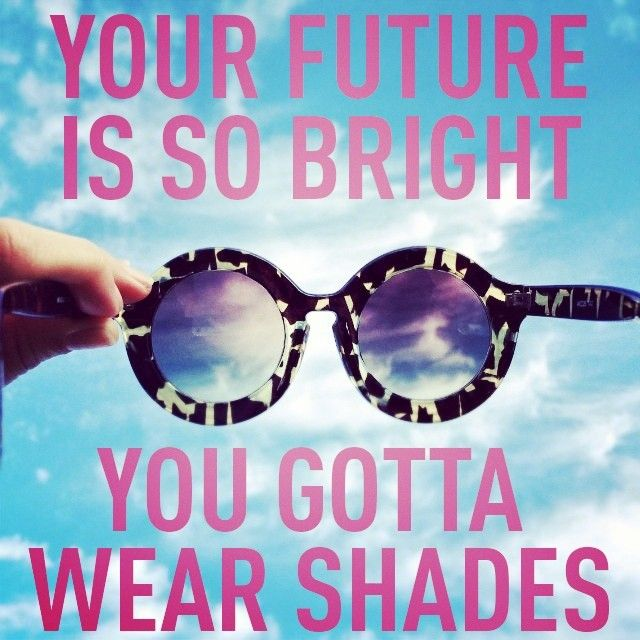 Gotta wear shades #Sunnies #WordsOfWisdom #QuoteOfTheDay