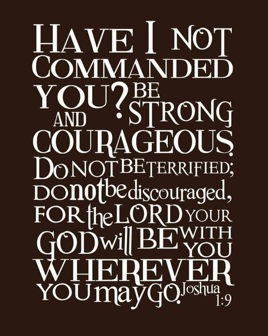 Be strong & courageous Be strong & courageous Be strong & courageous