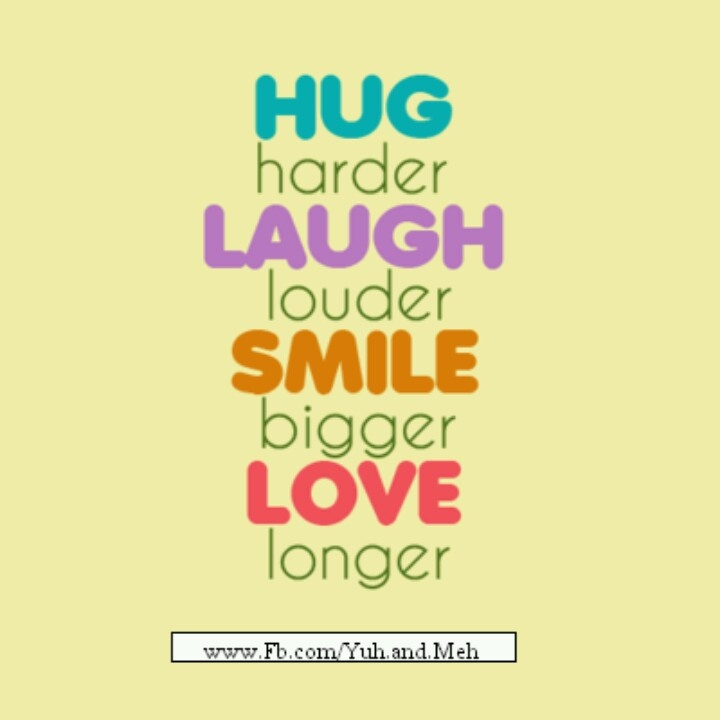 Hug, Laugh, Smile, Love
