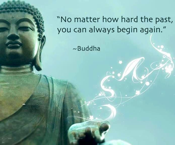 """You can always begin again"" Buddha quote via www.Facebook.com/WildWickedWomen"