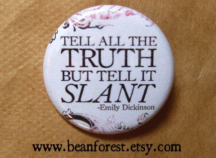 an analysis of telling all the truth but telling it in slant Telling the truth sayings and quotes below you will find our collection of inspirational, wise, and humorous old telling the truth quotes, telling the truth sayings, and telling the truth proverbs, collected over the years from a variety of sources.