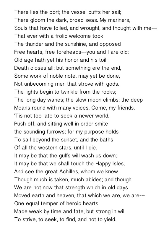 tennyson poem ulysses Tennyson's ulysses incorporates themes of mortality, duty, purpose and desire this poem is narrated from the point of view of ulysses, the title character a classic hero whose story is told in the odyssey alfred, lord tennyson's ulysses is a poem that allows the reader to see through the.