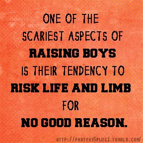 One of the scariest aspects of raising boys is their tendency to risk life and limb for no good reason. #wednesdaywisdom