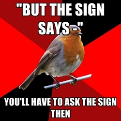 """Retail Robin - """"but the sign says -""""  you'll have to ask the sign then"""