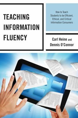 Teaching information fluency : how to teach students to be efficient, ethical, and critical information consumers / Carl Heine, Dennis O'Connor. Lanham, Maryland : Scarecrow Press, Inc., 2014. Teaching Information Fluency describes the skills and dispositions of information fluency adept searchers. Readers will receive in-depth information on what it takes to locate, evaluate, and ethically use digital information.