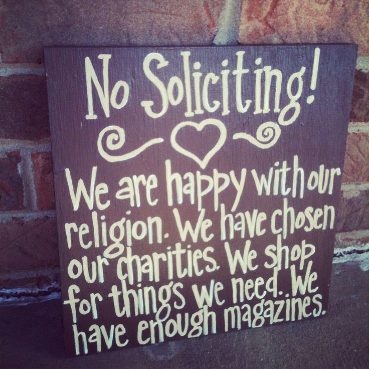 No Soliciting. I want to be sure to remember this!