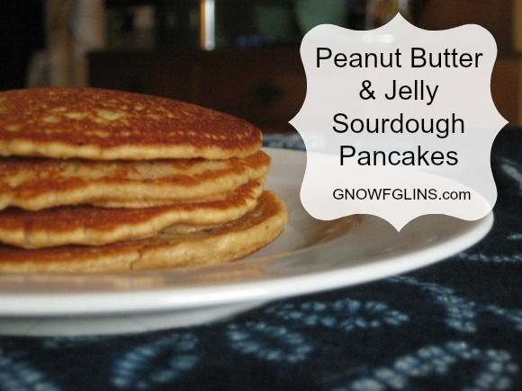 Peanut Butter and Jelly Sourdough Pancakes- 2c sourdough starter, 1c ...