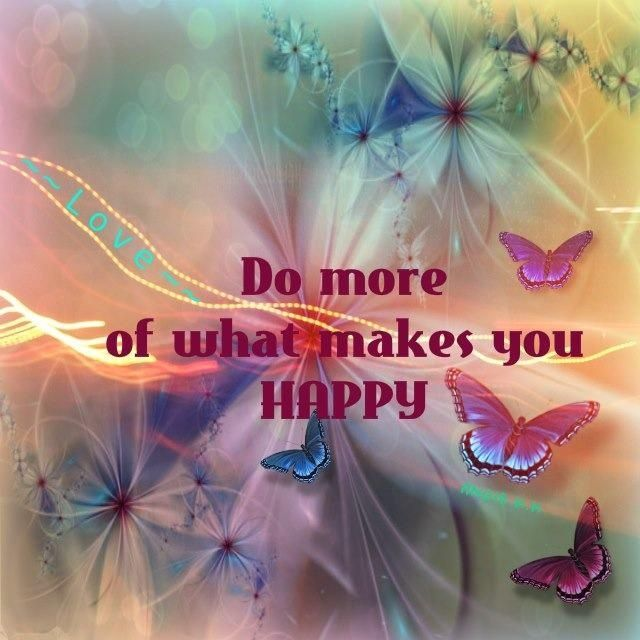 do More of What Makes You Happy do What Makes You Happy