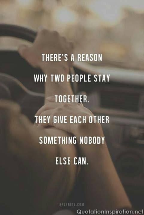 """There's a reason why two people stay together. They give each other something nobody else can."" #lovequotes"