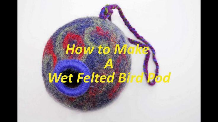 How to Wet Felt a Bird Pod - A Video Tutorial