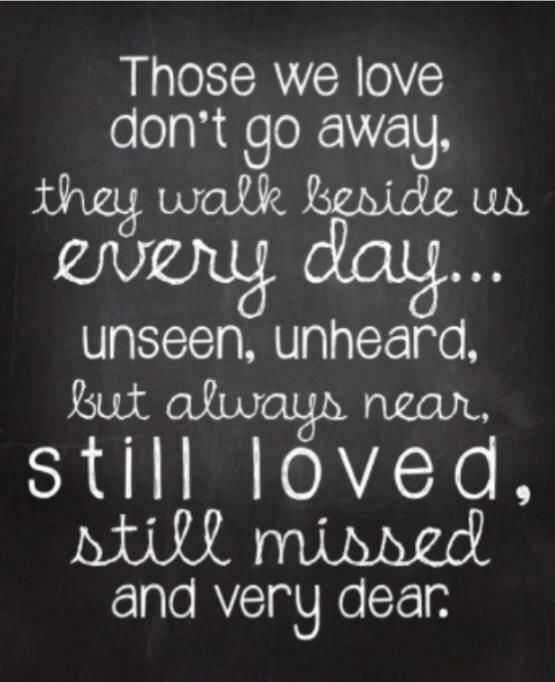 Quotes About Love Going Away : Those we love dont go away { Quotes } Pinterest