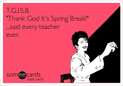T.G.I.S.B. 'Thank God It's Spring Break!' ...said every teacher ever.  You need a break too!  Supreme School Supply of Arcadia has you covered for after Spring Break too!