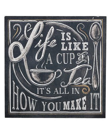 Look what I found on #zulily! 'Life Is Like a Cup of Tea' Wall Sign #zulilyfinds