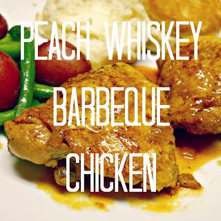 Peach Whiskey Barbeque Chicken | Whiskey | Pinterest