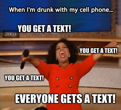 When I'm drunk with my cell phone… but itll probably progress to snapchats now