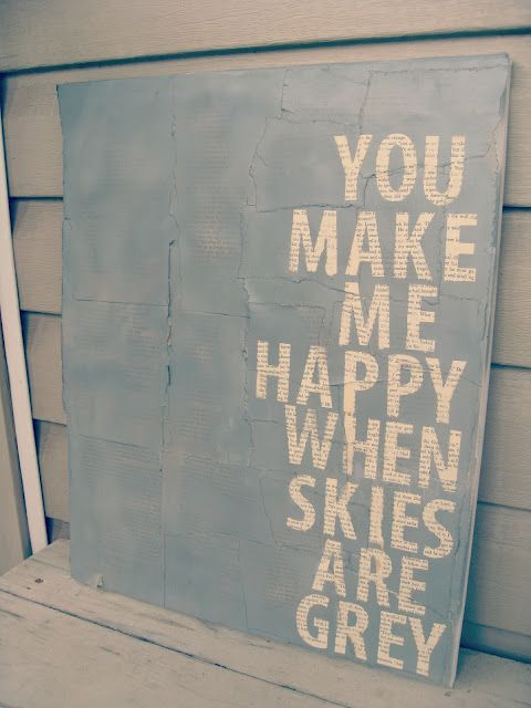 """""""You Make me Happy When Skies are Grey"""" made with paint, canvas, vinyl letters and old book pages"""