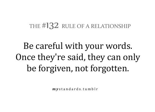 Words forgiven, not forgotten.