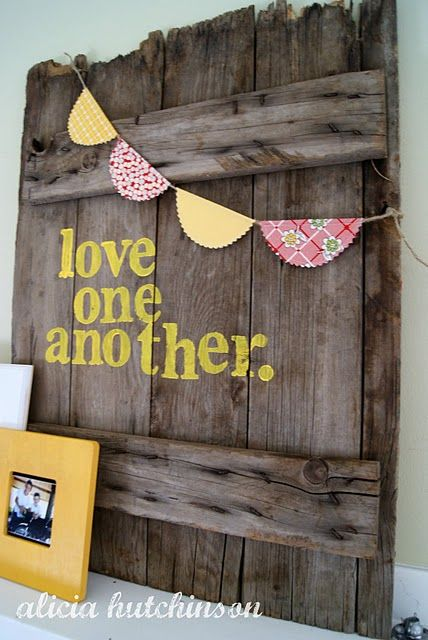 love one another sign.. I like the idea, maybe even painted white and sanded like crazy