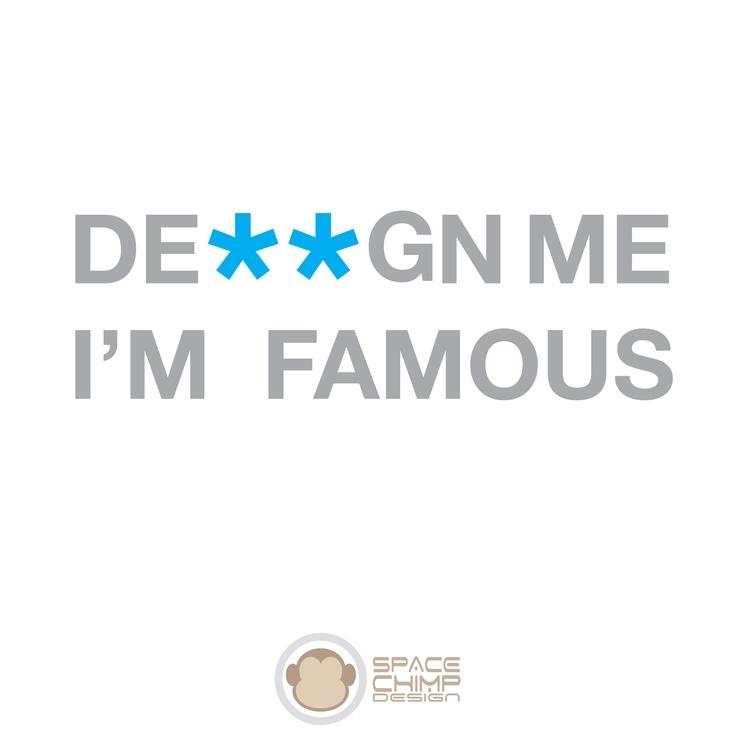 design me... I'm famous!