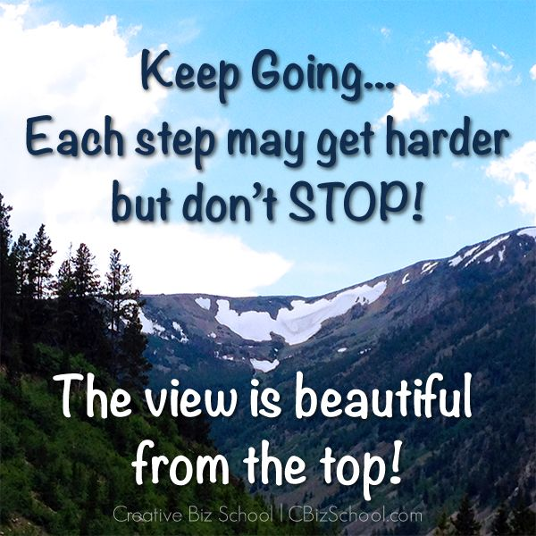 keep going each step may get harder but don 39 t stop