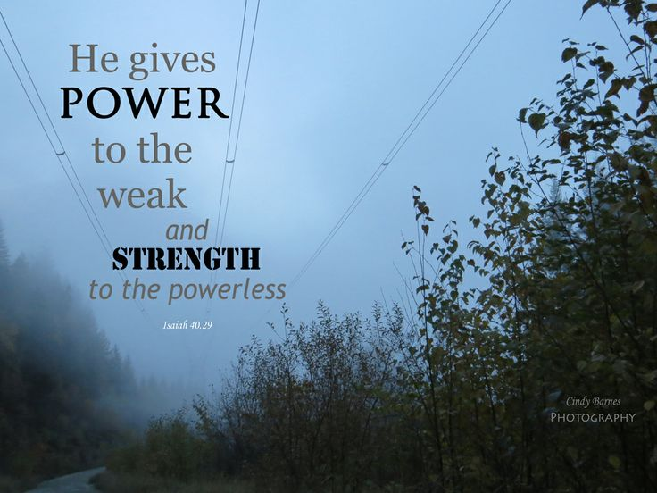 He give POWER to the weak and STRENGTH to the powerless! Cindy Barnes ...