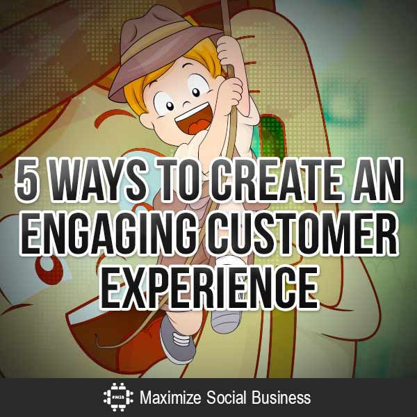 5 Ways to Create an Engaging Customer Experience