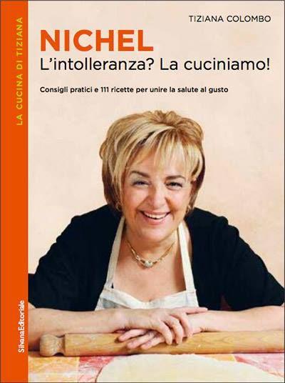 """""""Nichel. L'intolleranza? La cuciniamo"""" di Tiziana Colombo (Silvana Editoriale) Per tutte le persone che scoprono di essere intolleranti al nichel. Un Libro by Nonnapaperina http://www.informacibo.it/Sommario/I-Libri-segnalati-e-recensiti/per-tutte-le-persone-che-scoprono-di-essere-intolleranti-al-nichel-un-libro-by-nonnapaperina"""