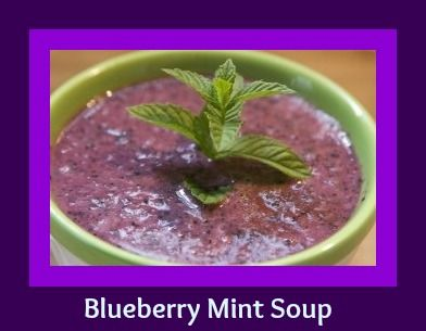 chilled blueberry mint soup. See if it can be our family friendly.