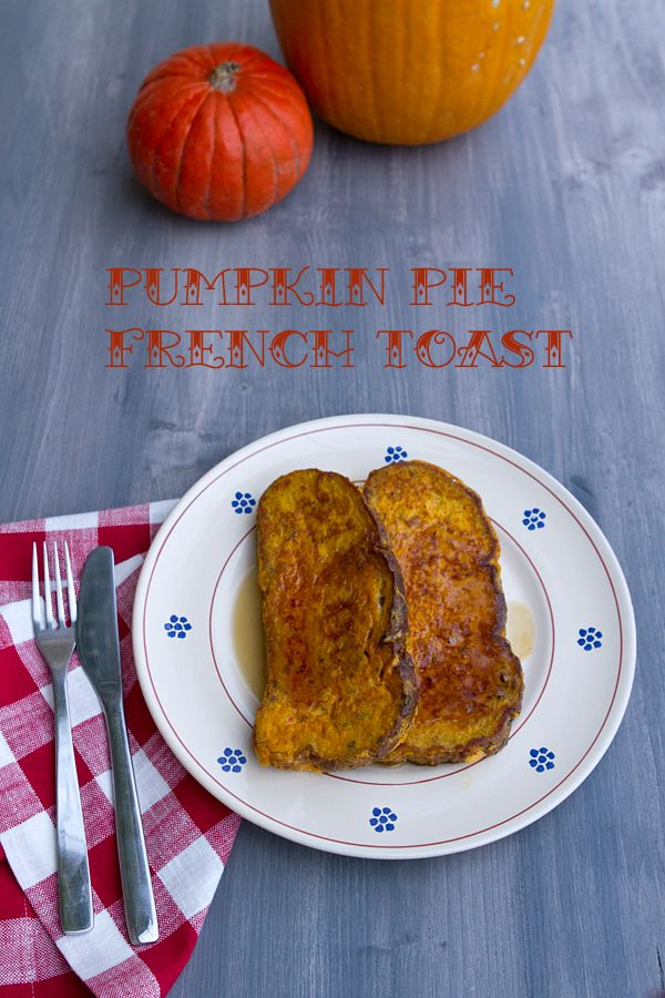Pumpkin Pie French Toast | Food Glorious Food | Pinterest