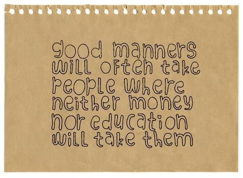 Manners. my freeking gosh! i wish people in the north had manners!