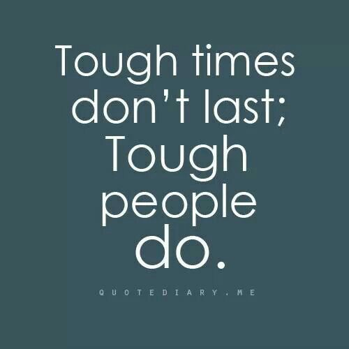 tough times don 39 t last tough people do quotes and