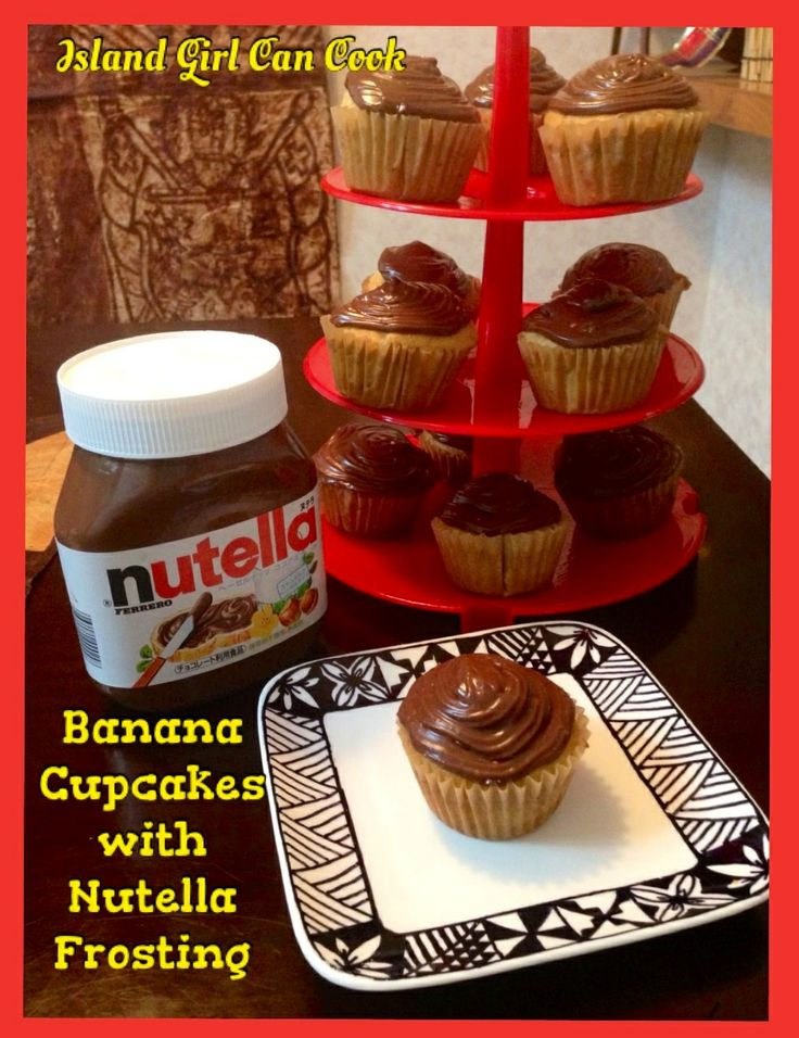 Banana Cupcakes with Nutella Frosting | Island Girl Can Cook By Heu T ...