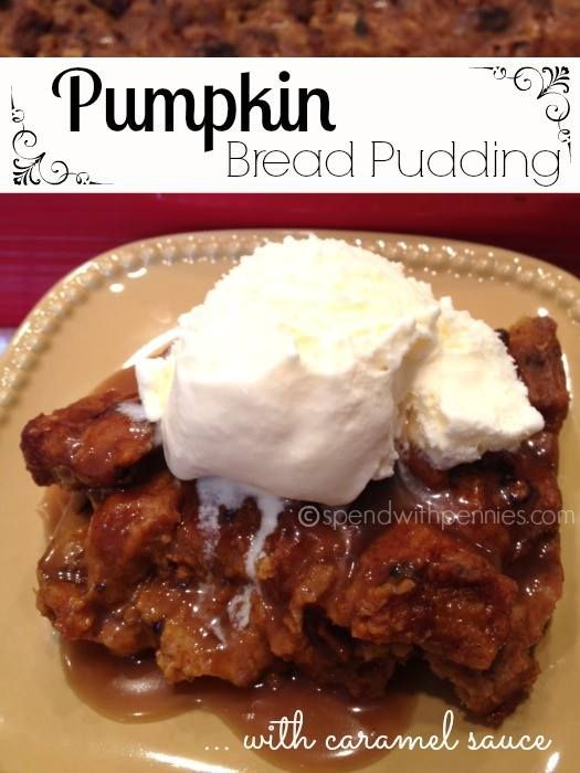Pumpkin Bread Pudding with Caramel Sauce | Bread Pudding | Pinterest