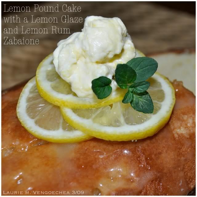 Lemon Pound Cake with a Lemon Glaze and a Lemon Rum Zabaione