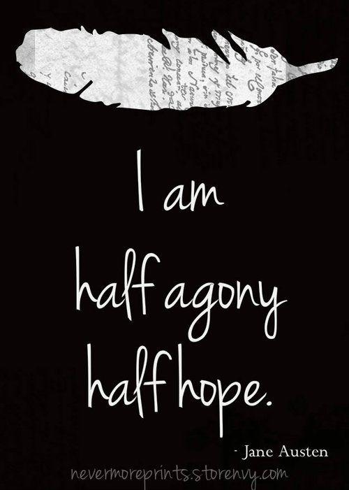 I am half agony half hope.